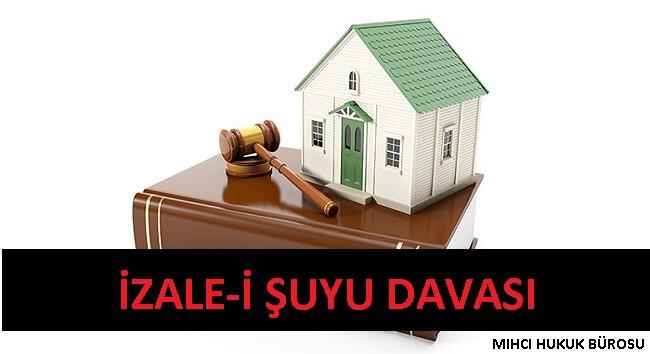 İzale i Şuyu Davası - Ortaklığın Giderilmesi Davası - Gayrimenkul Avukatı - Mıhcı Hukuk Bürosu