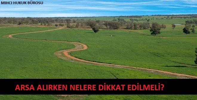 Arazi - Arsa Alırken Dikkat Edilmesi Gerekenler - Arazi -Arsa Alırken Nelere Dikkat Edilmeli