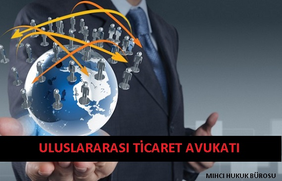 Uluslararası Ticaret Avukatı - Mıhcı Hukuk Bürosu