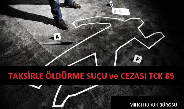 Taksirle Öldürme Suçu ve Cezası TCK 85
