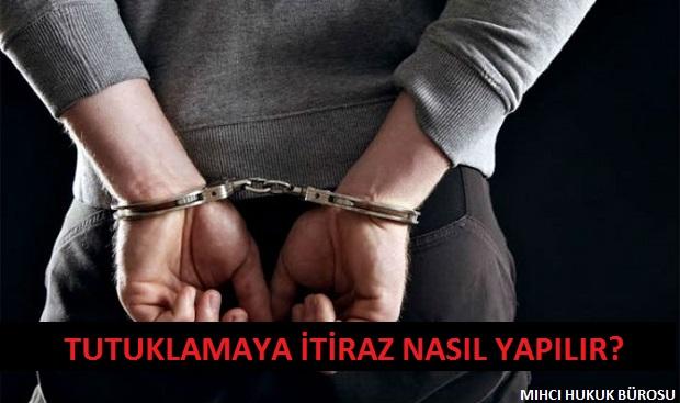 Tutuklamaya İtiraz Nasıl Yapılır?