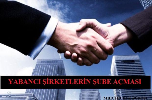 Yabancı Şirketlerin Türkiyede Şube Açması